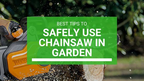 Best Tips to Safely Use Chainsaw in the Garden