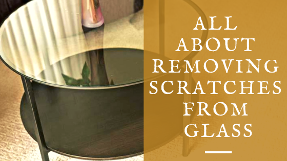 All About Removing Scratches From Glass