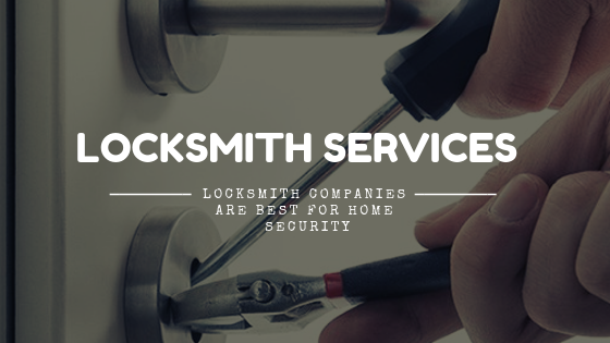 Locksmith Services – Locksmith Companies Are Best For Home Security